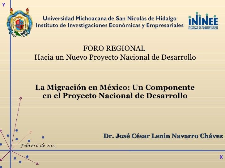 La Migración en México: Un Componente en el Proyecto Nacional de Desarrollo Dr. José César Lenin Navarro Chávez FORO REGIO...