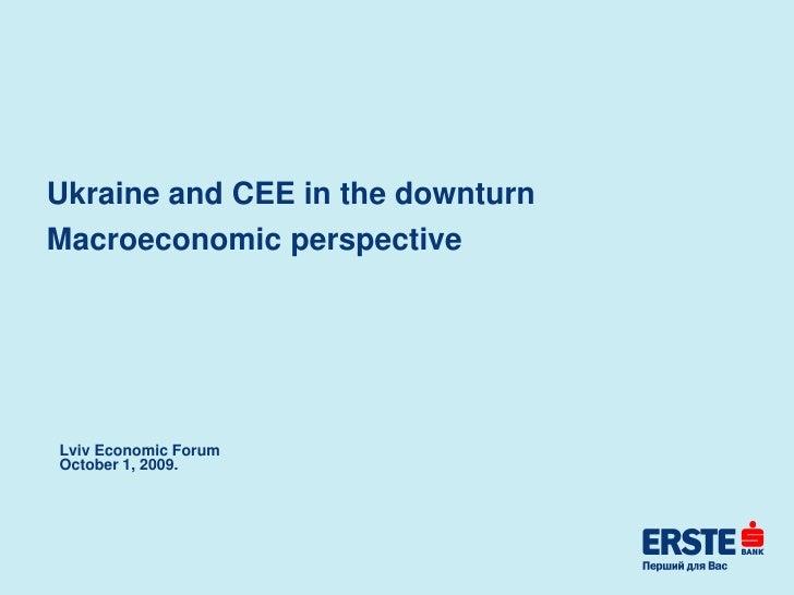 Ukraine and CEE in the downturn Macroeconomic perspective     Lviv Economic Forum October 1, 2009.