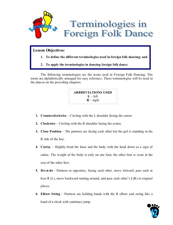 Lesson Objectives:       1. To define the different terminologies used in foreign folk dancing; and       2. To apply the ...