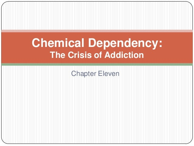 Chemical Dependency:  The Crisis of Addiction       Chapter Eleven
