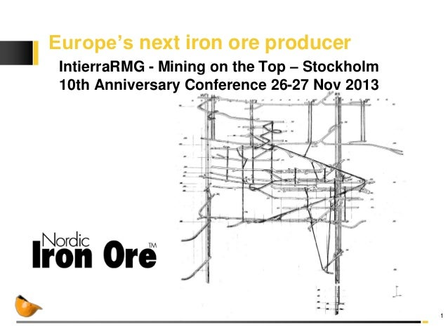 Europe's next iron ore producer IntierraRMG - Mining on the Top – Stockholm 10th Anniversary Conference 26-27 Nov 2013  1