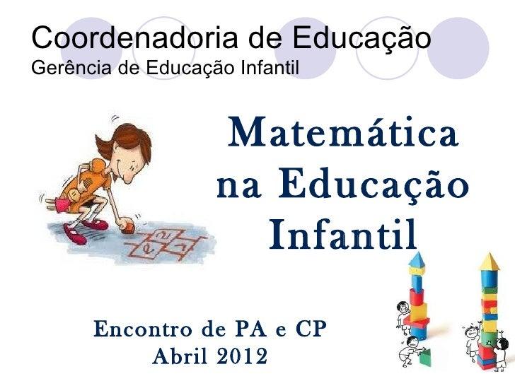 Coordenadoria de EducaçãoGerência de Educação Infantil                    Matemática                    na Educação       ...