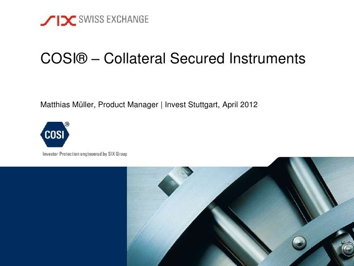 COSI® – Collateral Secured InstrumentsMatthias Müller, Product Manager | Invest Stuttgart, April 2012