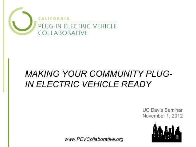 MAKING YOUR COMMUNITY PLUG-IN ELECTRIC VEHICLE READY                                  UC Davis Seminar                    ...