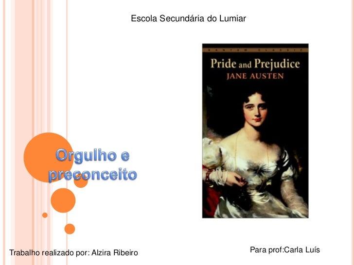 Escola Secundária do Lumiar <br />Orgulho e preconceito<br />Para prof:Carla Luís<br />Trabalho realizado por: Alzira Ribe...