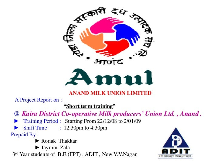 "ANAND MILK UNION LIMITED A Project Report on :                         ""Short term training"" @ Kaira District Co-operative..."