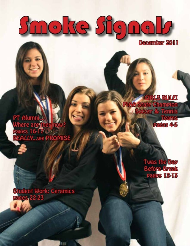 Smoke Signals  December 2011  PT Alumni... Where are they now? pages 16-17 REALLY...we PROMISE  GIRLS RULE! PIAA State Cha...