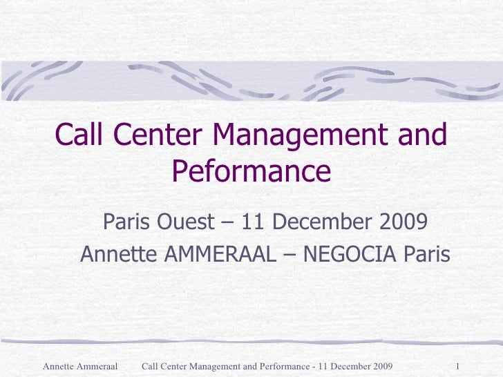 Call Center Management and Performance - 11 December 2009 Call Center Management and Peformance Paris Ouest  –  11 Decembe...