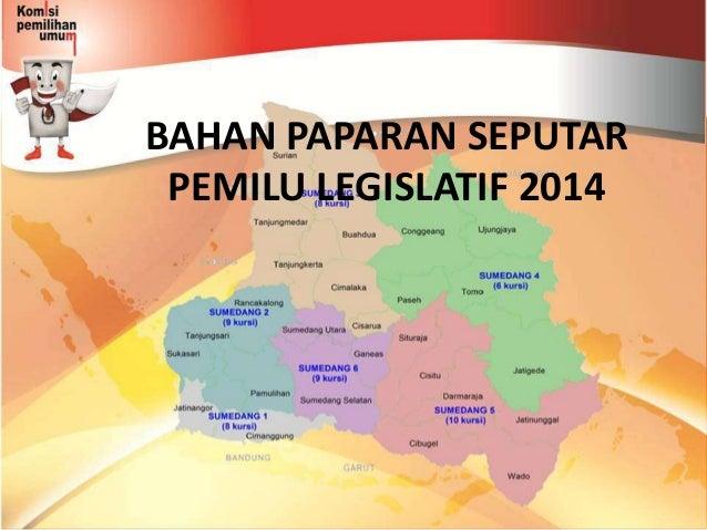 BAHAN PAPARAN SEPUTAR PEMILU LEGISLATIF 2014