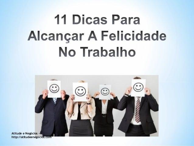 11 dicas para alcançar a felicidade no trabalho