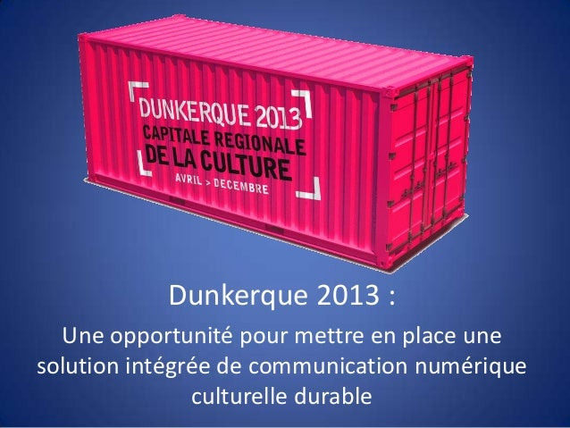 Dunkerque 2013 : Une opportunité pour mettre en place une solution intégrée de communication numérique culturelle durable