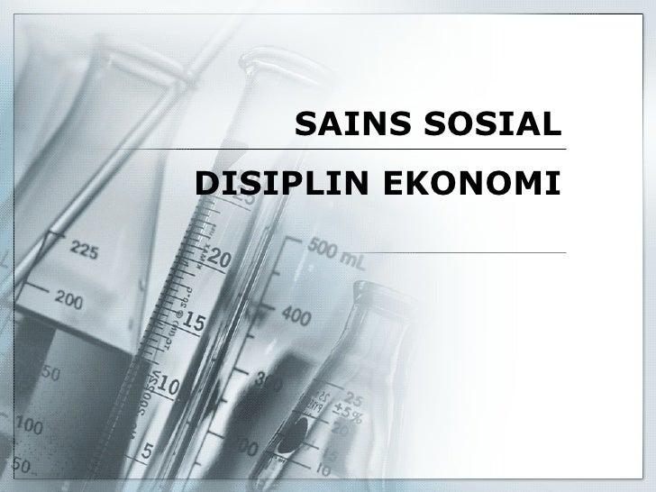 SAINS SOSIAL DISIPLIN EKONOMI