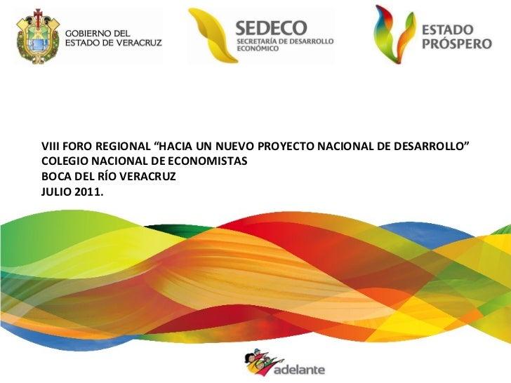 """VIII FORO REGIONAL """"HACIA UN NUEVO PROYECTO NACIONAL DE DESARROLLO"""" COLEGIO NACIONAL DE ECONOMISTAS BOCA DEL RÍO VERACRUZ ..."""