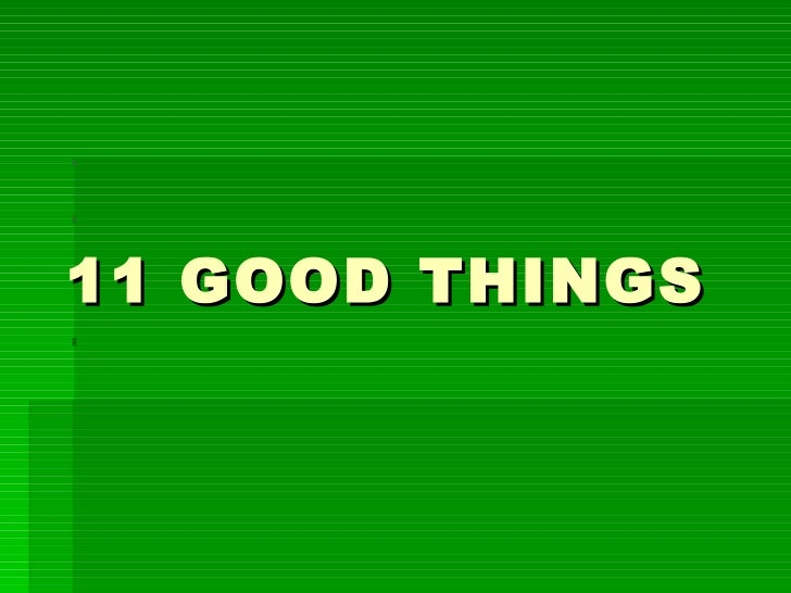 11 good things