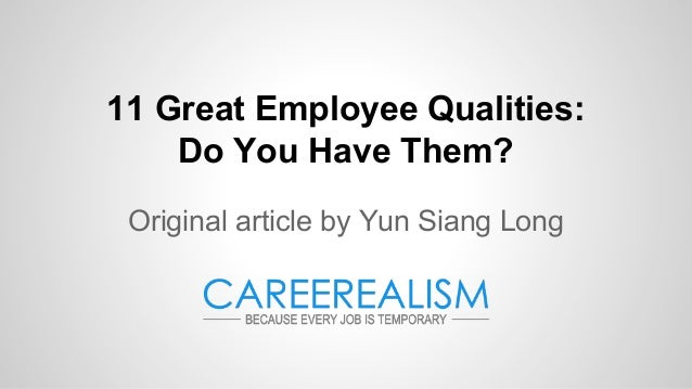 11 Great Employee Qualities: Do You Have Them? Original article by Yun Siang Long