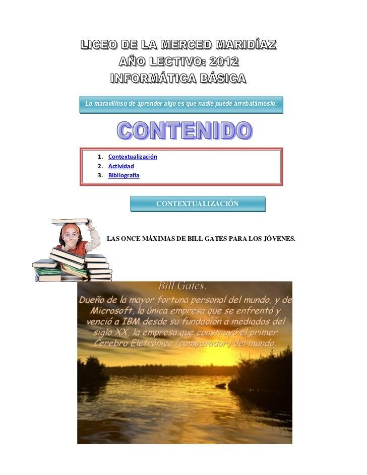 Lo maravilloso de aprender algo es que nadie puede arrebatárnoslo.    1. Contextualización    2. Actividad    3. Bibliogra...