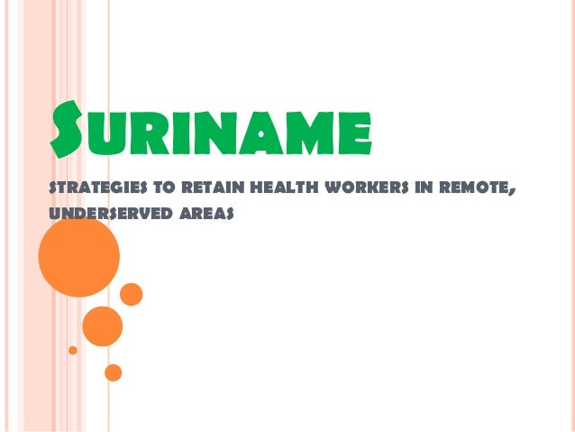 SURINAME STRATEGIES TO RETAIN HEALTH WORKERS IN REMOTE, UNDERSERVED AREAS