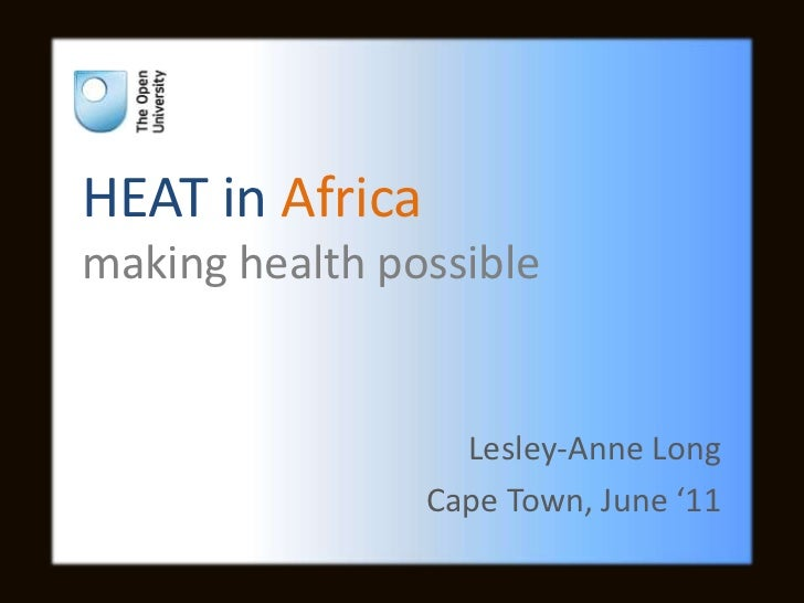 HEAT in Africamaking health possible<br />Lesley-Anne Long<br />Cape Town, June '11<br />