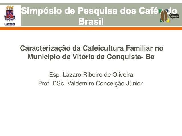Caracterização da Cafeicultura Familiar no Município de Vitória da Conquista- Ba Esp. Lázaro Ribeiro de Oliveira Prof. DSc...