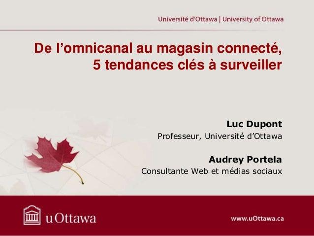 De l'omnicanal au magasin connecté, 5 tendances clés à surveiller Luc Dupont Professeur, Université d'Ottawa Audrey Portel...