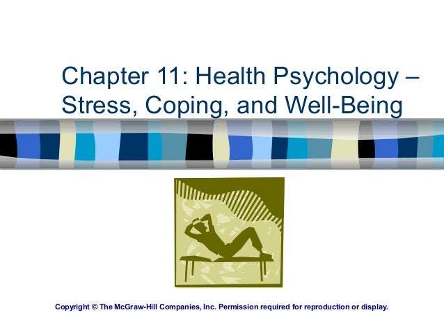 Chapter 11: Health Psychology – Stress, Coping, and Well-Being Copyright © The McGraw-Hill Companies, Inc. Permission requ...