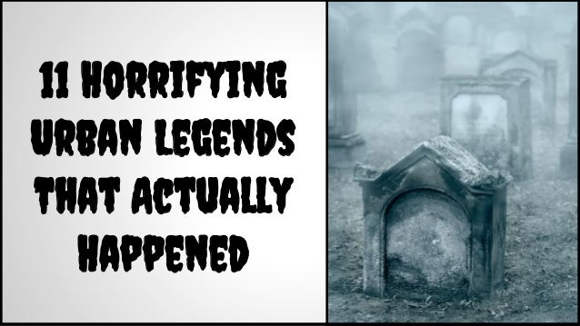 11 Horrifying Urban Legends That Actually Happened