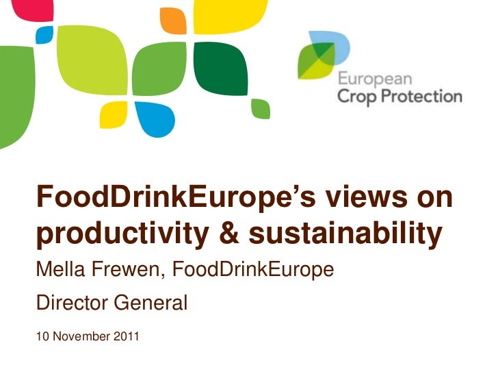 FoodDrinkEurope's views onproductivity & sustainabilityMella Frewen, FoodDrinkEuropeDirector General10 November 2011