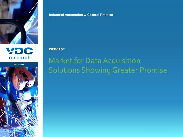 Industrial Automation & Control Practice                  WEBCAST  MAY 2011                  Market for Data Acquisition  ...
