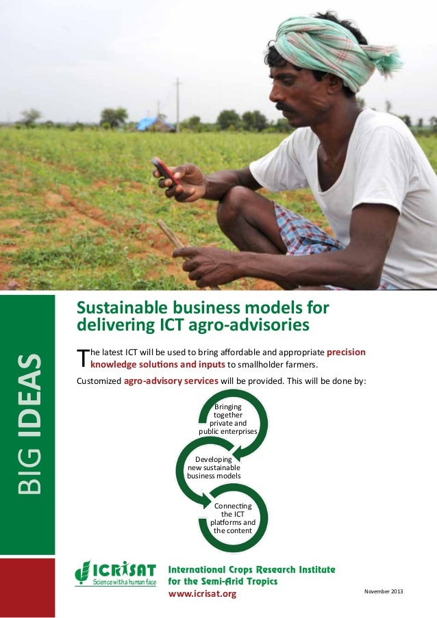 BIG IDEAS  Sustainable business models for delivering ICT agro-advisories  T  he latest ICT will be used to bring affordab...