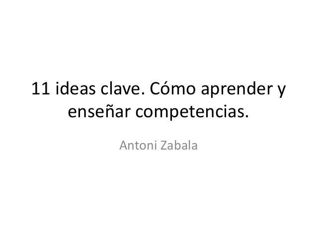 11 ideas clave. Cómo aprender y enseñar competencias. Antoni Zabala