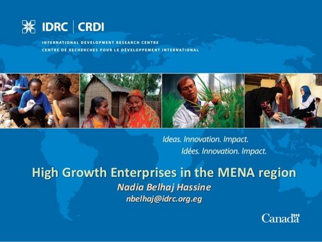 High Growth Enterprises in the MENA region Nadia Belhaj Hassine nbelhaj@idrc.org.eg