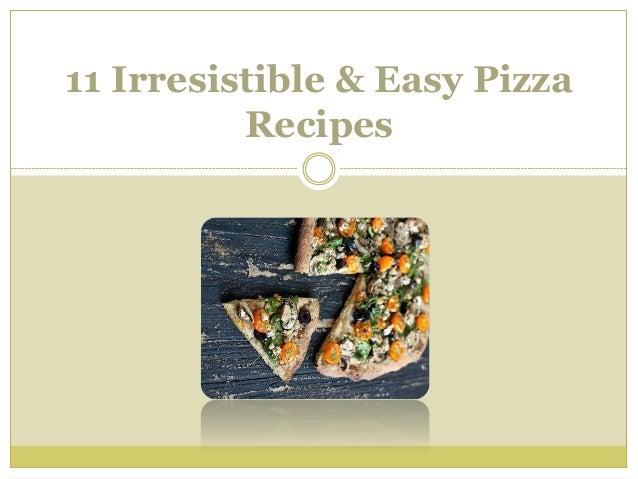 11 Irresistible & Easy Pizza Recipes