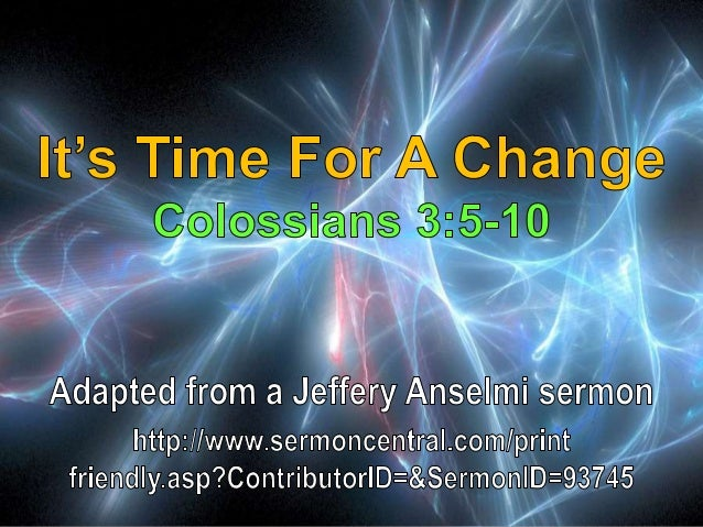 It's Time For A Change Colossians 3:5-10