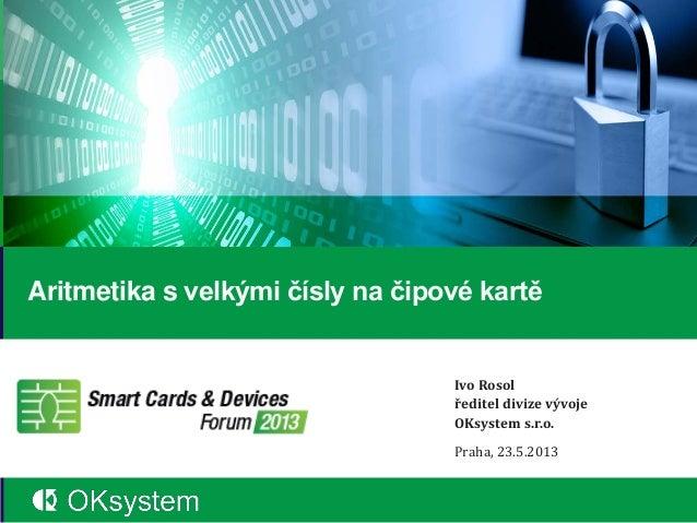 Smart Cards & Devices Forum 2013 - Aritmetika s velkými čísly