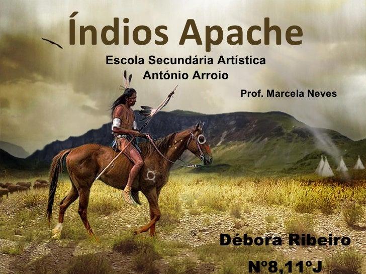 Índios Apache Débora Ribeiro Nº8,11ºJ Escola Secundária Artística António Arroio Prof. Marcela Neves