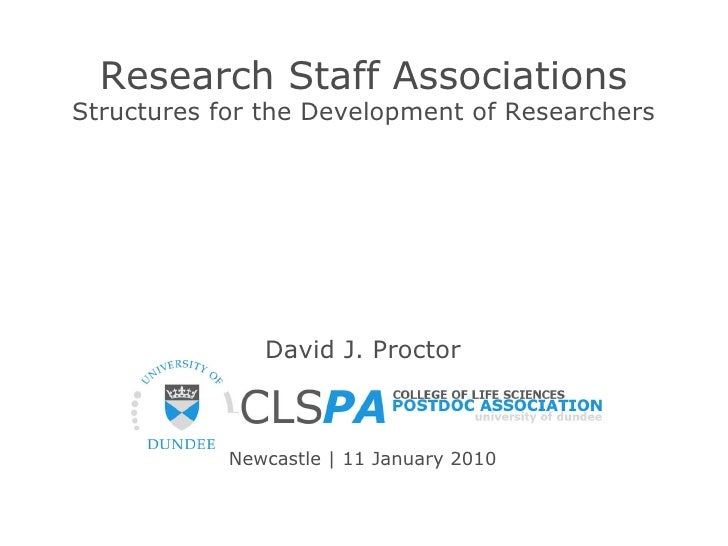 Researc h  Staff Associations Structures for the Development of Researchers David J. Proctor Newcastle   11 January 2010