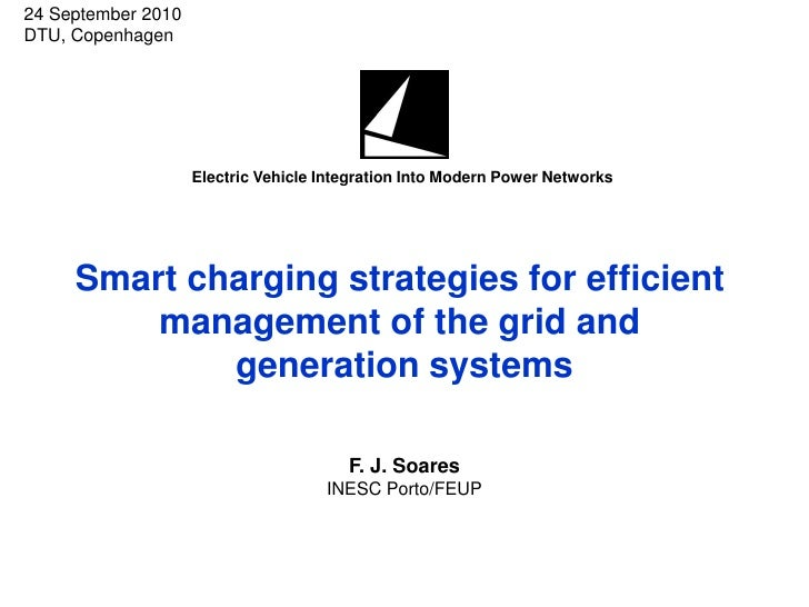 """F. J. Soares, """"Smart charging strategies for efficient management of the grid and generation systems,"""" in Electric Vehicle Integration Into Modern Power Networks, DTU, Copenhagen, 2010"""