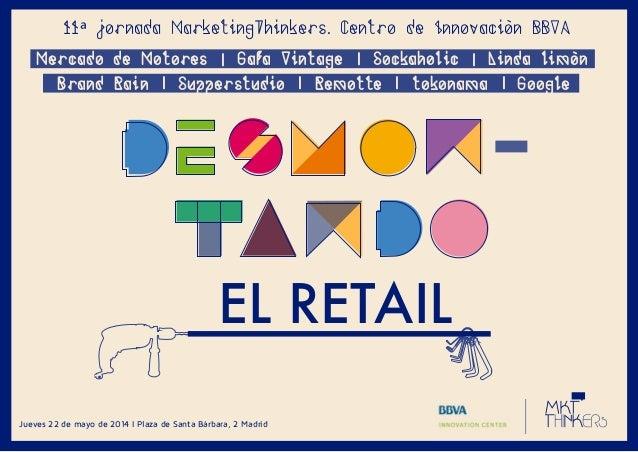 EL RETAIL Jueves 22 de mayo de 2014 I Plaza de Santa Bárbara, 2 Madrid 11ª jornada MarketingThinkers. Centro de Innovación...