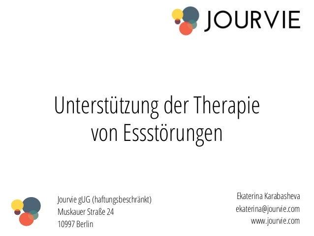 Unterstützung der Therapie  von Essstörungen  Ekaterina Karabasheva  ekaterina@jourvie.com  www.jourvie.com  Jourvie gUG (...