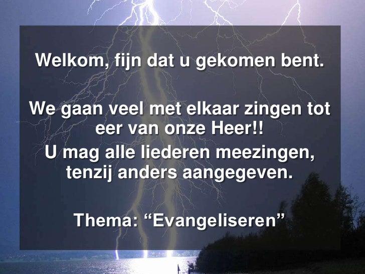 Welkom, fijn dat u gekomen bent. <br />We gaan veel met elkaar zingen tot eer van onze Heer!! <br />U mag alle liederen me...