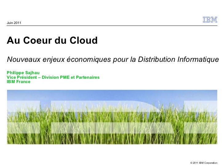 Au Coeur du Cloud  Nouveaux enjeux économiques pour la Distribution Informatique Philippe Sajhau Vice Président – Division...