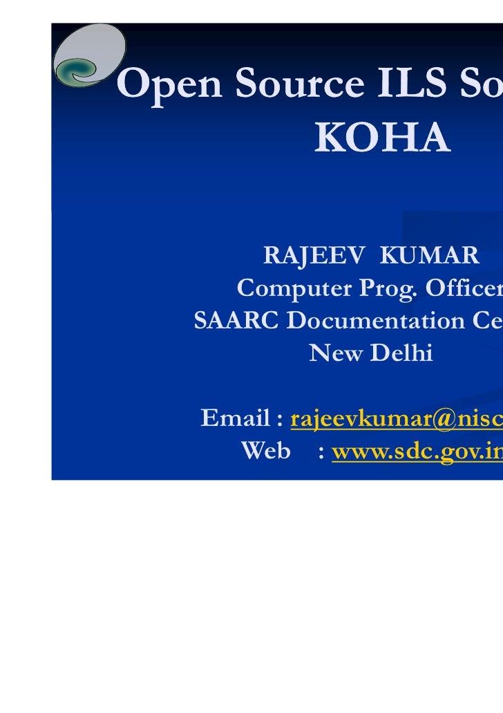 Open Source ILS Software:        KOHA        RAJEEV KUMAR      Computer Prog. Officer   SAARC Documentation Centre        ...