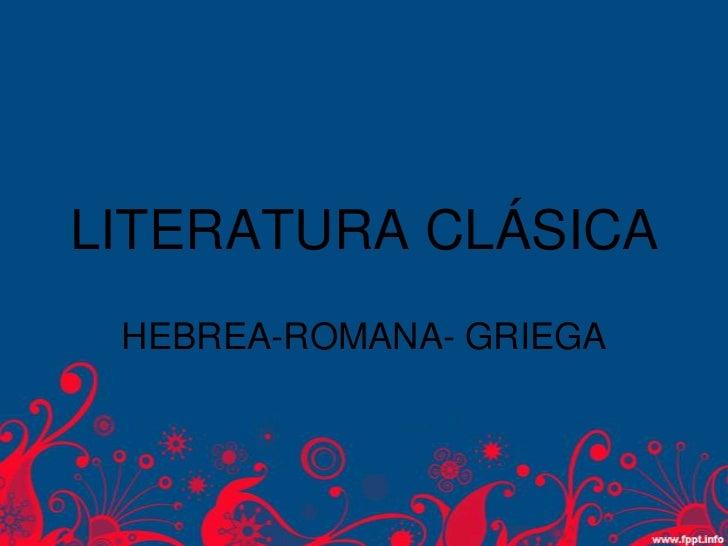 LITERATURA CLÁSICA HEBREA-ROMANA- GRIEGA