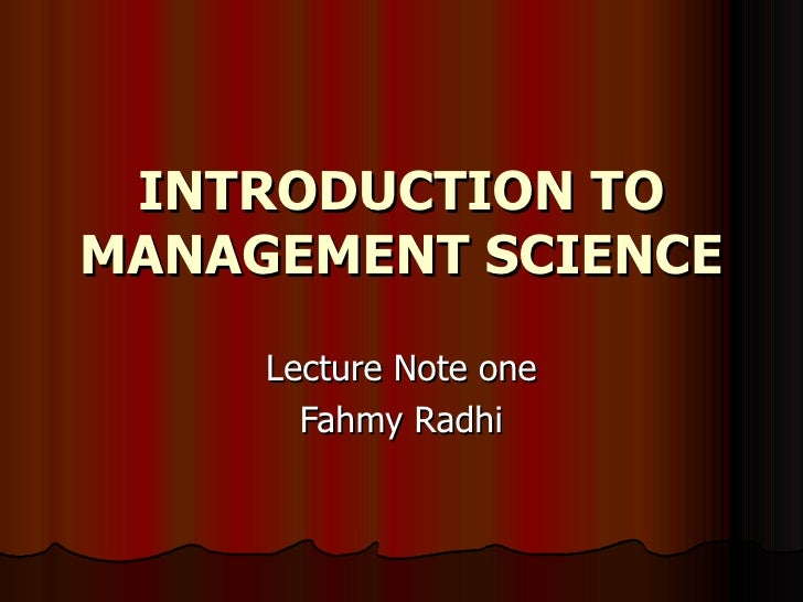 INTRODUCTION TO MANAGEMENT SCIENCE Lecture Note one Fahmy Radhi
