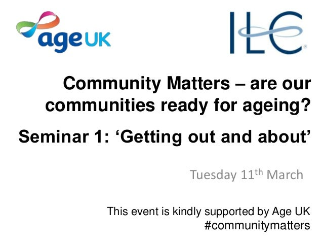 Community Matters – are our communities ready for ageing? Seminar 1: 'Getting out and about' Tuesday 11th March This event...