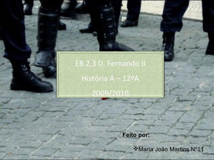 <ul><li>Feito por: </li></ul><ul><ul><li>Maria João Martins Nº11 </li></ul></ul>EB 2,3 D. Fernando II História A – 12ºA 20...