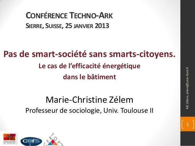 CONFÉRENCE TECHNO-ARK     SIERRE, SUISSE, 25 JANVIER 2013Pas de smart-société sans smarts-citoyens.         Le cas de l'ef...