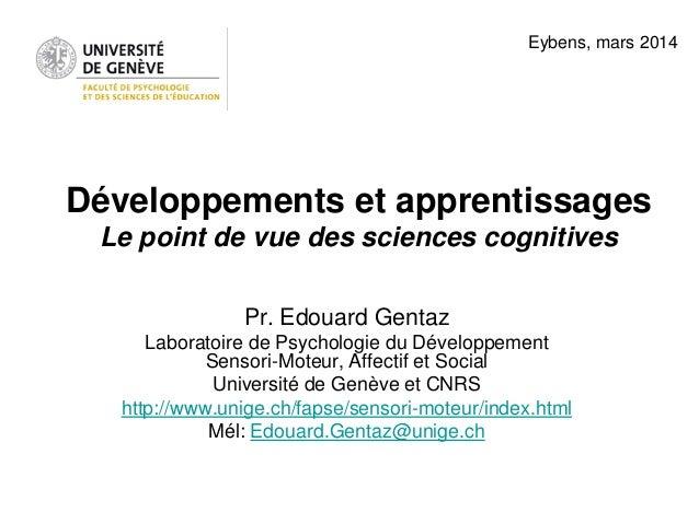 Développements et apprentissages Le point de vue des sciences cognitives Pr. Edouard Gentaz Laboratoire de Psychologie du ...