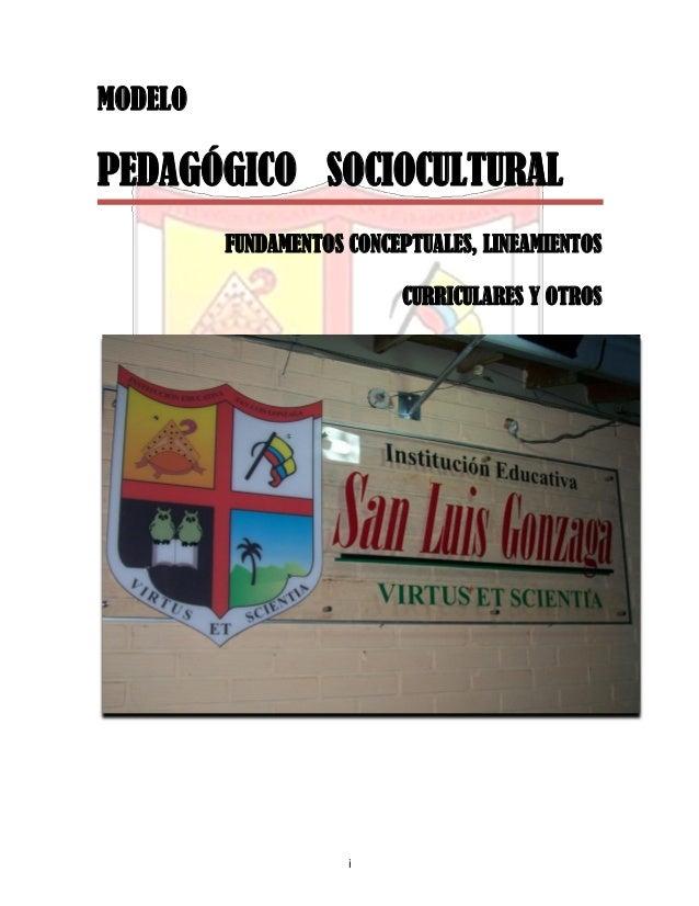 i MODELO PEDAGÓGICO SOCIOCULTURAL FUNDAMENTOS CONCEPTUALES, LINEAMIENTOS CURRICULARES Y OTROS