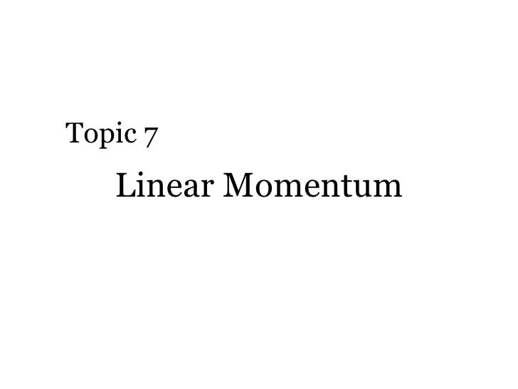 Linear Momentum Topic 7